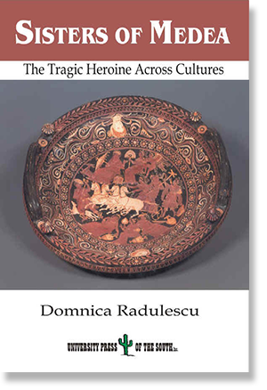 Sisters of Medea: The Tragic Heroine Across Cultures